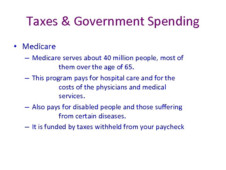 Taxes & Government Spending • Medicare – Medicare serves about 40 million people, most