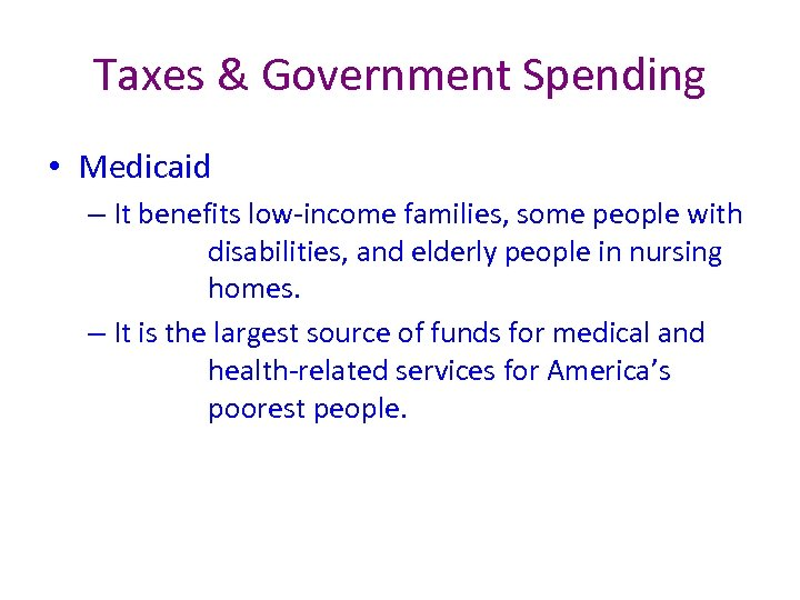 Taxes & Government Spending • Medicaid – It benefits low-income families, some people with