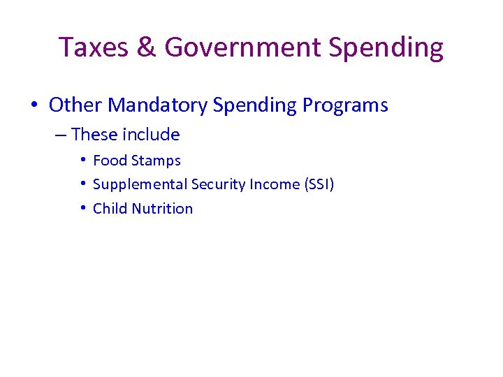 Taxes & Government Spending • Other Mandatory Spending Programs – These include • Food