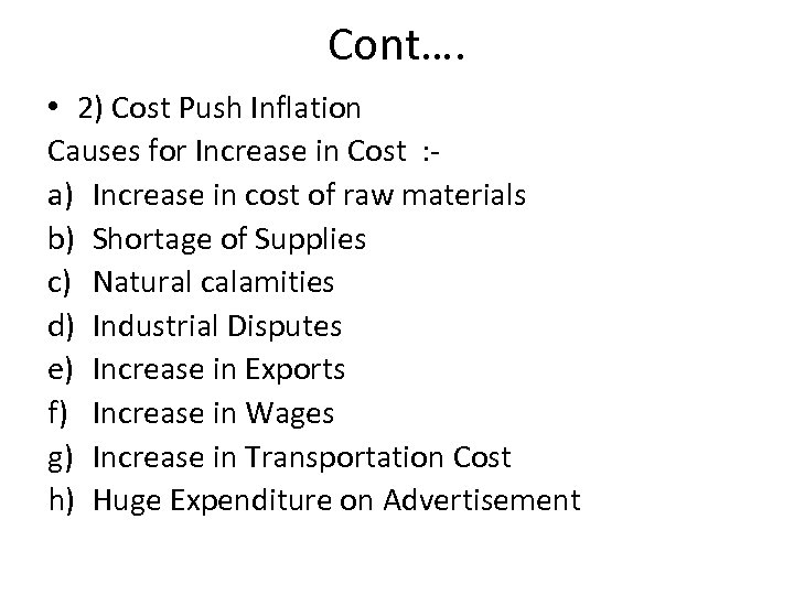 Cont…. • 2) Cost Push Inflation Causes for Increase in Cost : a) Increase