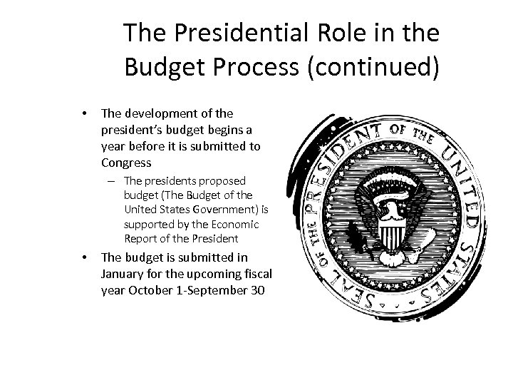 The Presidential Role in the Budget Process (continued) • The development of the president's