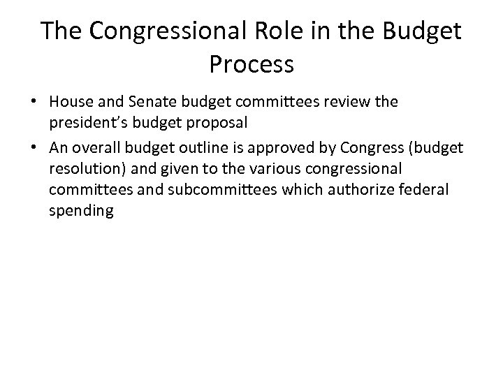 The Congressional Role in the Budget Process • House and Senate budget committees review