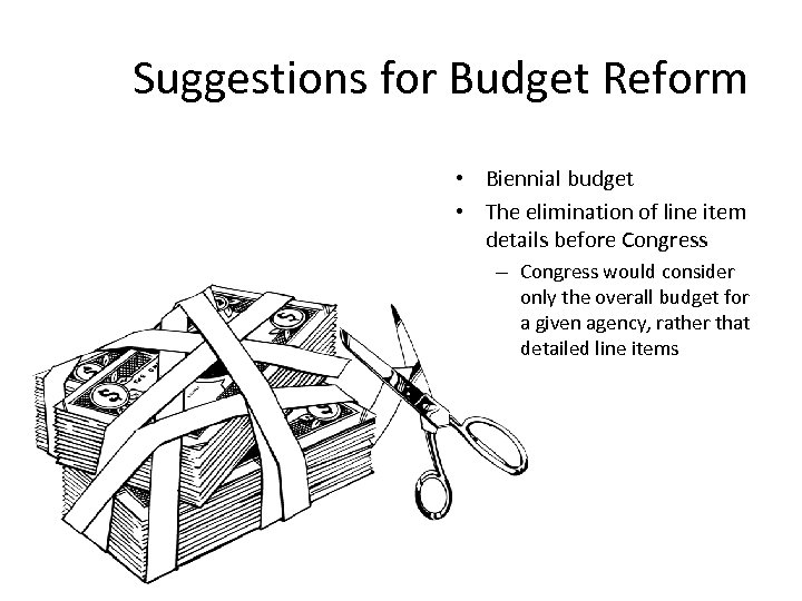 Suggestions for Budget Reform • Biennial budget • The elimination of line item details