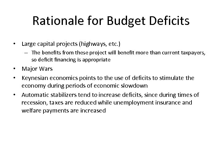 Rationale for Budget Deficits • Large capital projects (highways, etc. ) – The benefits