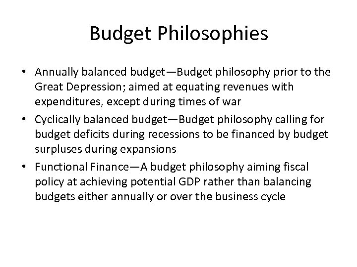 Budget Philosophies • Annually balanced budget—Budget philosophy prior to the Great Depression; aimed at