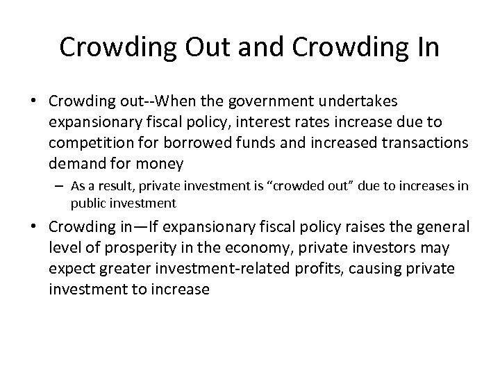 Crowding Out and Crowding In • Crowding out--When the government undertakes expansionary fiscal policy,