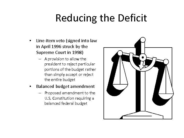 Reducing the Deficit • Line-item veto (signed into law in April 1996 struck by