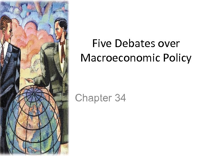 Five Debates over Macroeconomic Policy Chapter 34