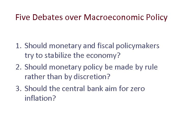 Five Debates over Macroeconomic Policy 1. Should monetary and fiscal policymakers try to stabilize