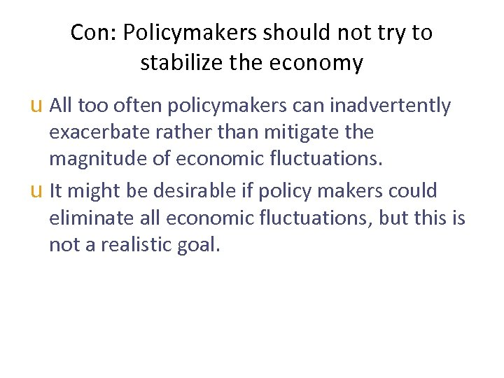 Con: Policymakers should not try to stabilize the economy u All too often policymakers