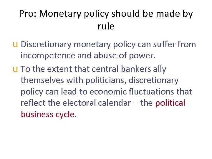Pro: Monetary policy should be made by rule u Discretionary monetary policy can suffer