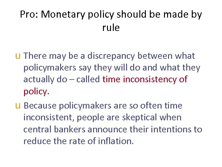 Pro: Monetary policy should be made by rule u There may be a discrepancy