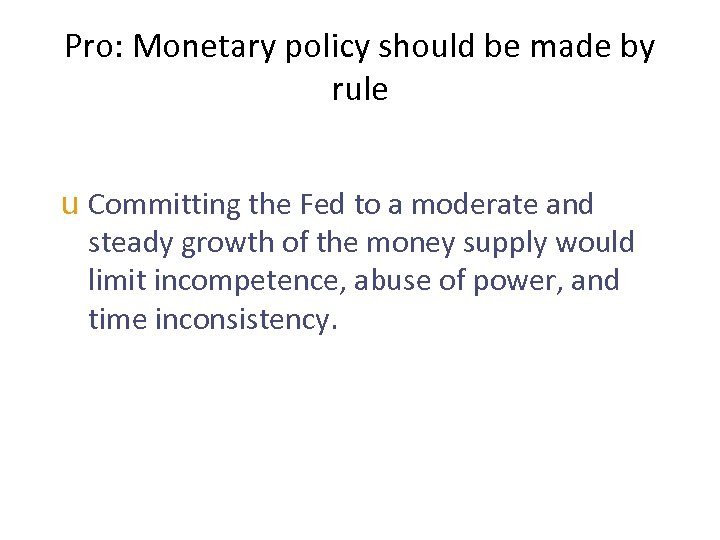 Pro: Monetary policy should be made by rule u Committing the Fed to a