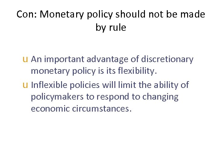 Con: Monetary policy should not be made by rule u An important advantage of