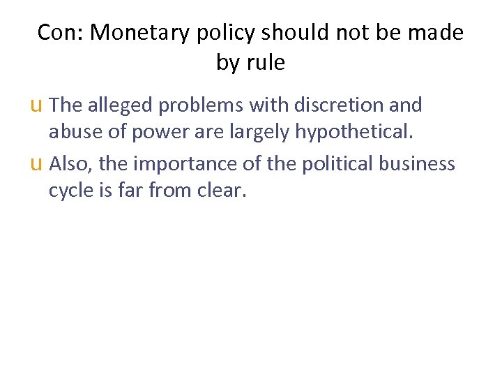 Con: Monetary policy should not be made by rule u The alleged problems with