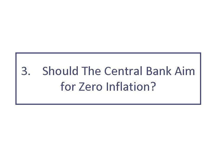 3. Should The Central Bank Aim for Zero Inflation?