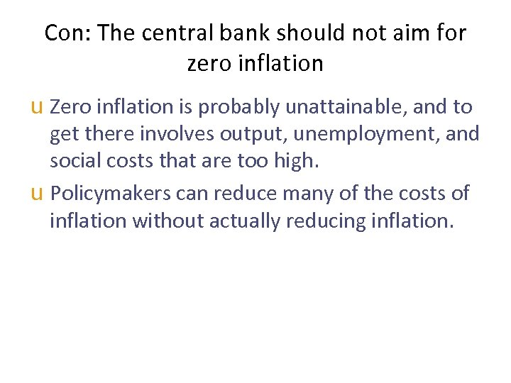 Con: The central bank should not aim for zero inflation u Zero inflation is