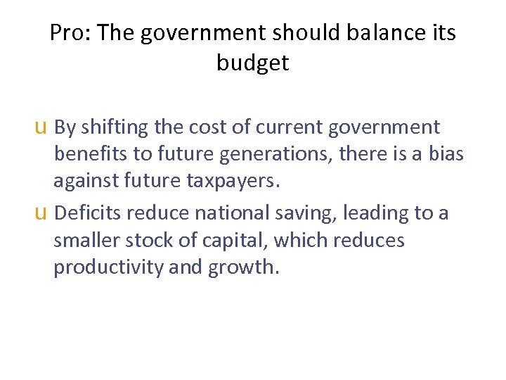 Pro: The government should balance its budget u By shifting the cost of current