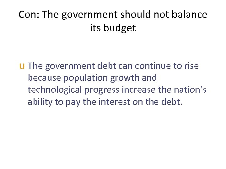 Con: The government should not balance its budget u The government debt can continue