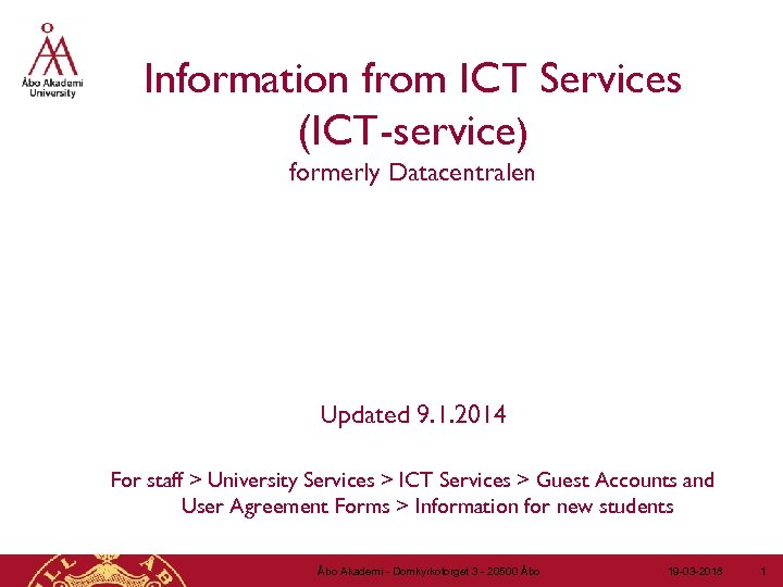 Information from ICT Services (ICT-service) formerly Datacentralen Updated 9. 1. 2014 For staff >