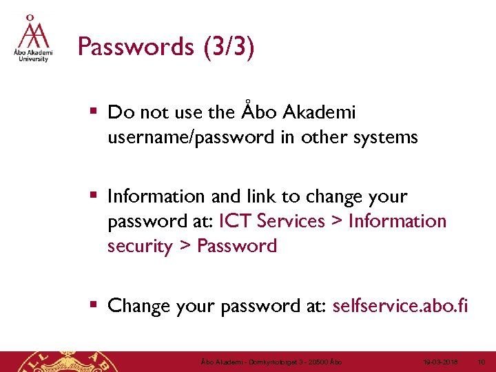 Passwords (3/3) § Do not use the Åbo Akademi username/password in other systems §