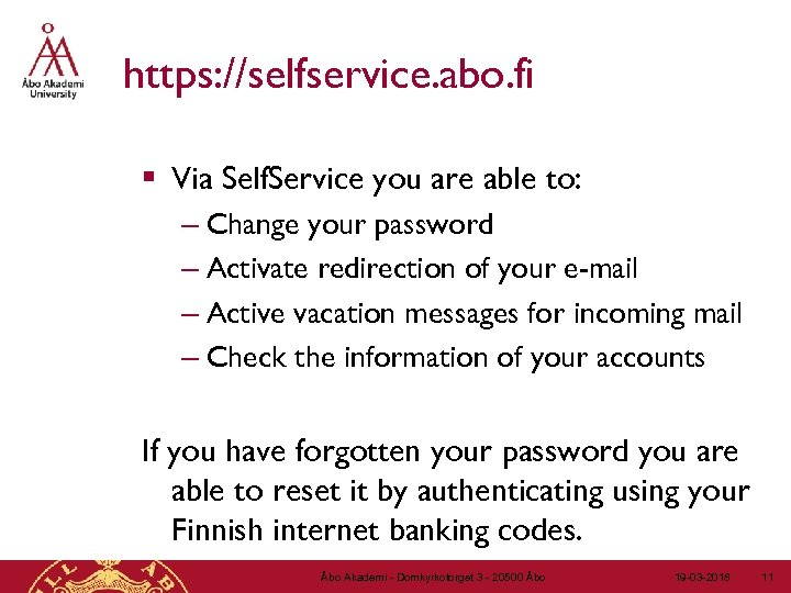 https: //selfservice. abo. fi § Via Self. Service you are able to: – Change