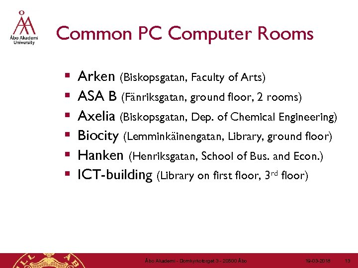 Common PC Computer Rooms § § § Arken (Biskopsgatan, Faculty of Arts) ASA B