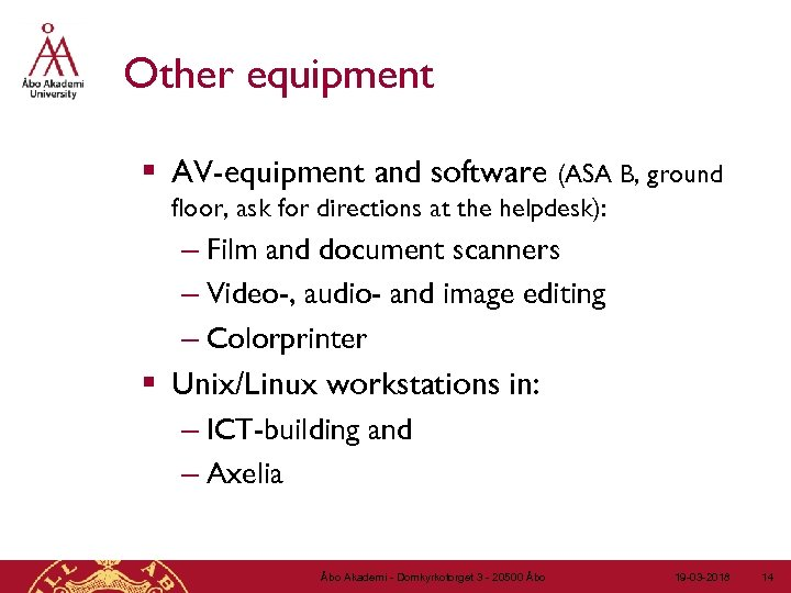 Other equipment § AV-equipment and software (ASA B, ground floor, ask for directions at