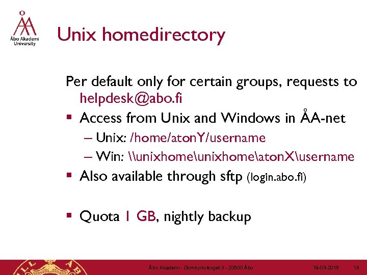 Unix homedirectory Per default only for certain groups, requests to helpdesk@abo. fi § Access