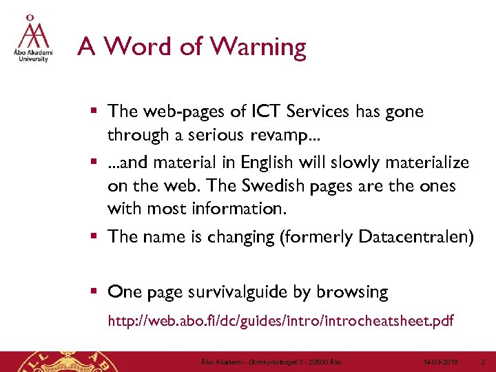 A Word of Warning § The web-pages of ICT Services has gone through a