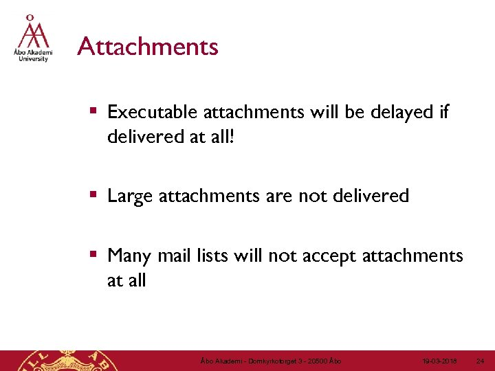 Attachments § Executable attachments will be delayed if delivered at all! § Large attachments