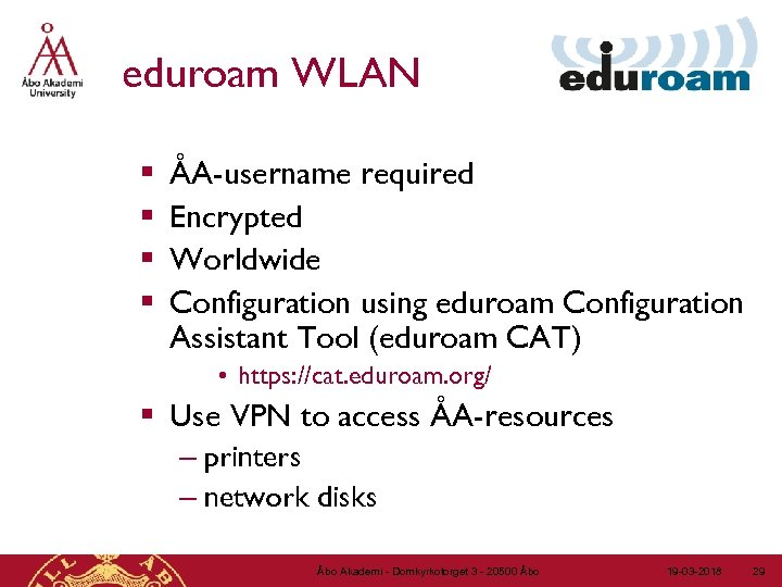 eduroam WLAN § § ÅA-username required Encrypted Worldwide Configuration using eduroam Configuration Assistant Tool