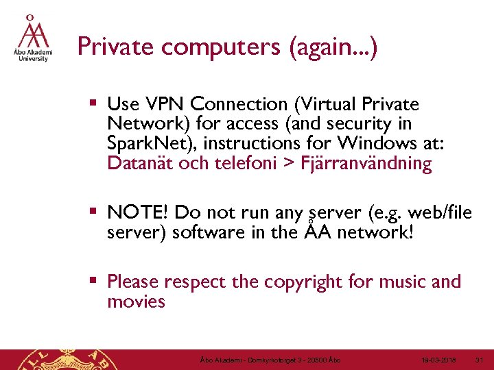 Private computers (again. . . ) § Use VPN Connection (Virtual Private Network) for
