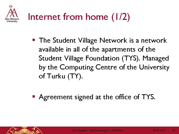 Internet from home (1/2) § The Student Village Network is a network available in
