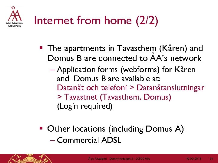 Internet from home (2/2) § The apartments in Tavasthem (Kåren) and Domus B are