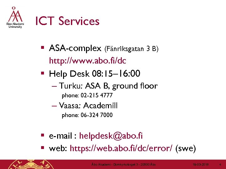 ICT Services § ASA-complex (Fänriksgatan 3 B) http: //www. abo. fi/dc § Help Desk