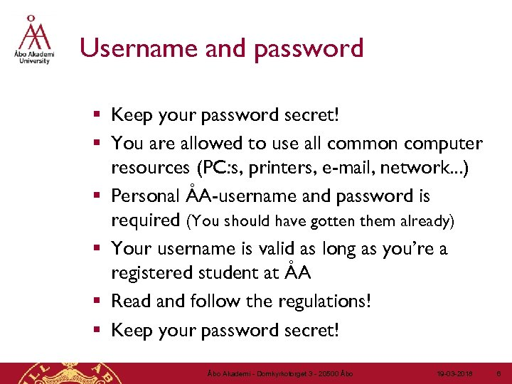 Username and password § Keep your password secret! § You are allowed to use