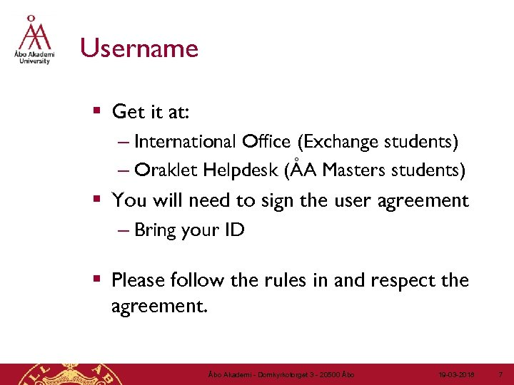 Username § Get it at: – International Office (Exchange students) – Oraklet Helpdesk (ÅA