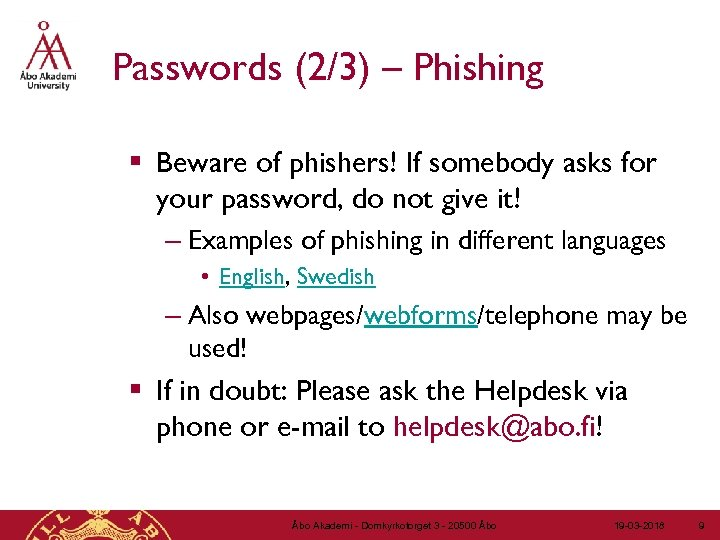Passwords (2/3) – Phishing § Beware of phishers! If somebody asks for your password,
