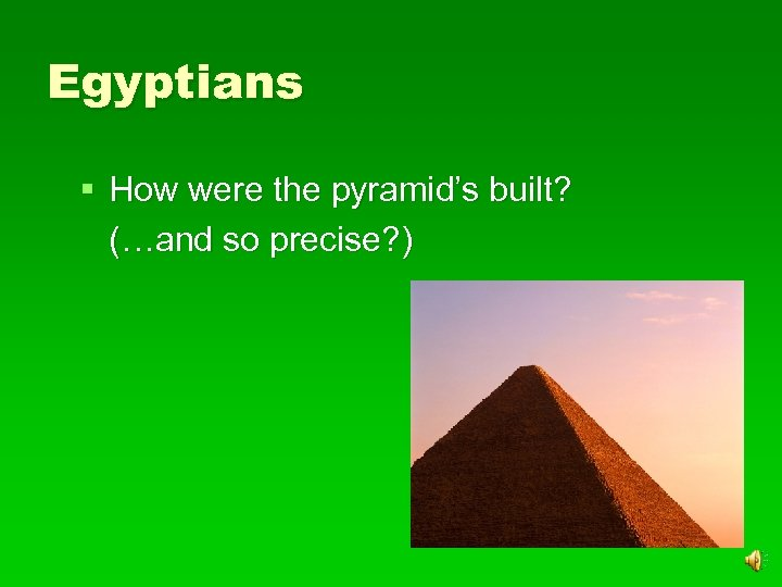 Egyptians § How were the pyramid's built? (…and so precise? )