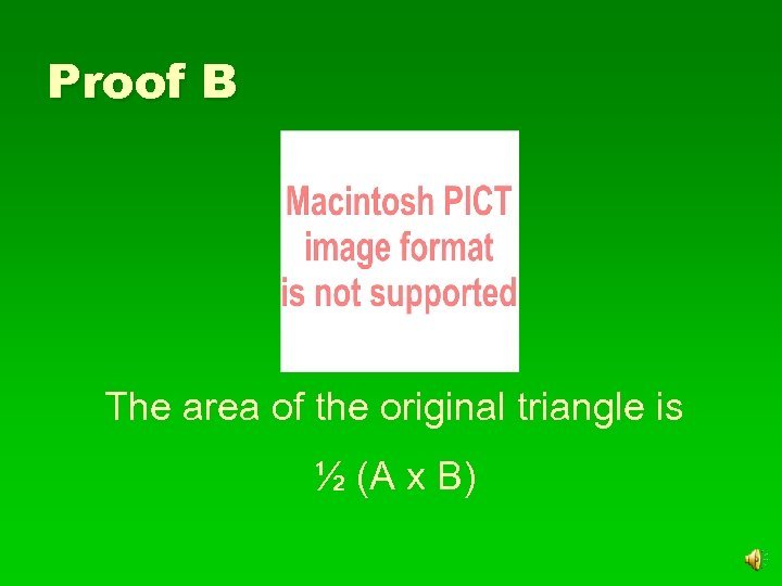 Proof B The area of the original triangle is ½ (A x B)