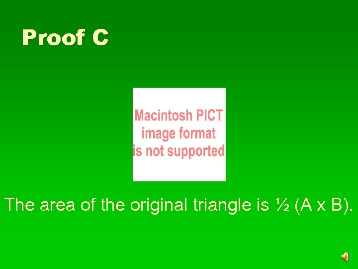 Proof C The area of the original triangle is ½ (A x B).