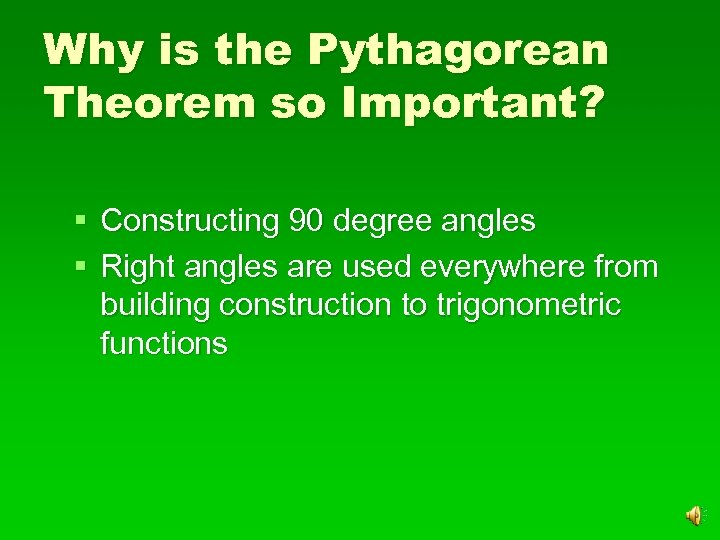 Why is the Pythagorean Theorem so Important? § Constructing 90 degree angles § Right