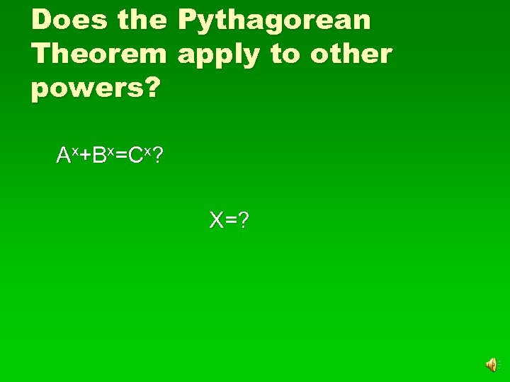 Does the Pythagorean Theorem apply to other powers? Ax+Bx=Cx? X=?
