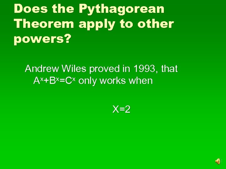 Does the Pythagorean Theorem apply to other powers? Andrew Wiles proved in 1993, that