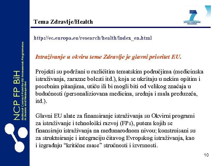 Tema Zdravlje/Health http: //ec. europa. eu/research/health/index_en. html Istraživanje u okviru teme Zdravlje je glavni