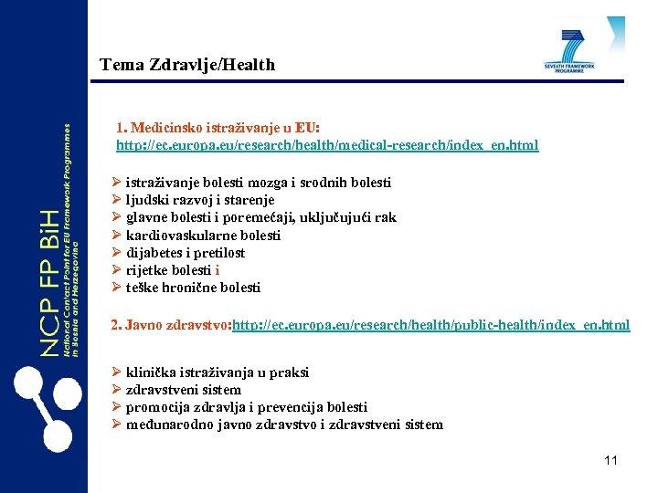 Tema Zdravlje/Health 1. Medicinsko istraživanje u EU: http: //ec. europa. eu/research/health/medical-research/index_en. html Ø istraživanje