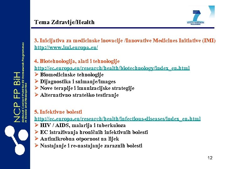 Tema Zdravlje/Health 3. Inicijativa za medicinske inovacije /Innovative Medicines Initiative (IMI) http: //www. imi.