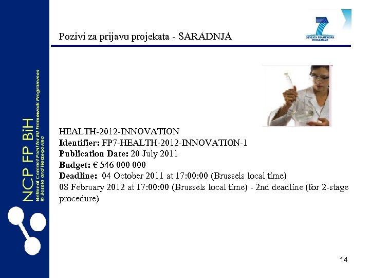 Pozivi za prijavu projekata - SARADNJA HEALTH-2012 -INNOVATION Identifier: FP 7 -HEALTH-2012 -INNOVATION-1 Publication