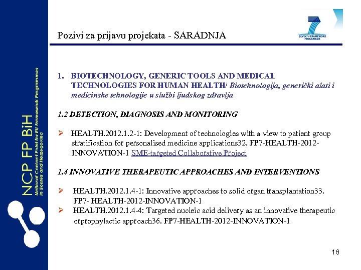 Pozivi za prijavu projekata - SARADNJA 1. BIOTECHNOLOGY, GENERIC TOOLS AND MEDICAL TECHNOLOGIES FOR